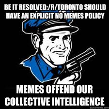 Explicit Memes - be it resolved r toronto should have an explicit no memes policy