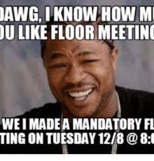 Meeting Meme - 25 best memes about floor meeting meme floor meeting memes