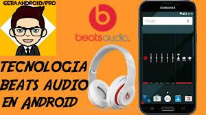 beats audio apk tecnologia beats audio en cualquier android