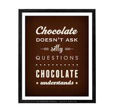 chocolate doesn u0027t ask silly questions chocolate understands cream