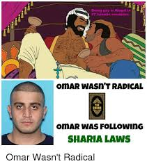 Islamic Meme - being gay is illegal in 47 islamic countries omar wasn t radical the