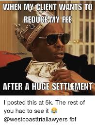 Fbf Meme - when my client wants to reduce my fee enttorneyproblems after a huge
