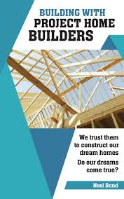 building with project home builders we trust them to construct
