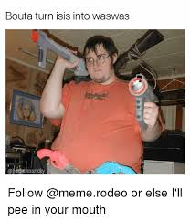 Turn Photo Into Meme - bouta turn isis into waswas ricky follow or else i ll pee in your