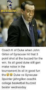 Coach K Memes - michigan coach k of duke when john gillon of syracuse hit that 3