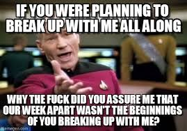 Breaking Up Meme - if you were planning to break up with me all along on memegen