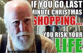 Last Christmas Meme - last minute christmas shopping the walking dead memes