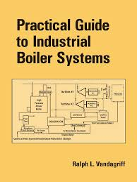 practical guide to industrial boiler systems boiler steam