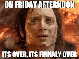Memes About Friday - its finally over meme imgflip