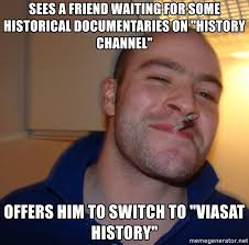 History Channel Meme Generator - sees a friend waiting for some historical documentaries on history