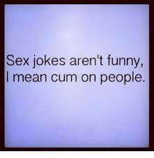 Funny Sex Jokes Memes - sex jokes aren t funny mean cum on people meme on me me