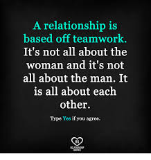 Teamwork Memes - a relationship is based off teamwork it s not all about the woman