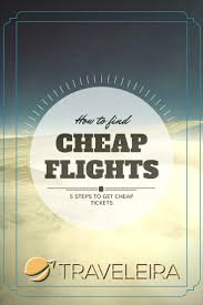 how to find cheap flights 5 steps to get cheap tickets traveleira