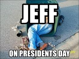 Presidents Day Meme - jeff on presidents day trash can paradise meme generator