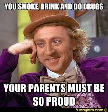 So Proud Meme - you smoke drink and do drugs your parents must be so proud meme