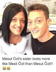 Ozil Meme - mesut özil s sister looks more like mesit özil than mesut özil