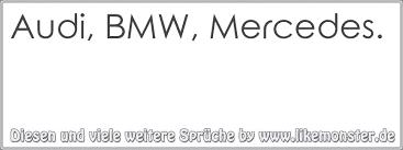 audi sprüche audi bmw mercedes tolle sprüche und zitate auf www likemonster de