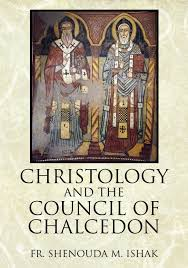 Council Of Chalcedon 451 Ad Christology And The Council Of Chalcedon Fr Shenouda M Ishak