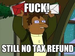 Tax Refund Meme - fuck still no tax refund hermes tax return quickmeme