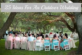outside wedding ideas 25 ideas for an outdoor wedding rustic wedding chic outdoor
