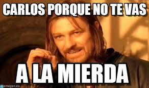 Carlos Meme - carlos porque no te vas one does not simply meme en memegen