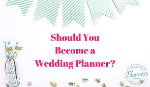Become A Wedding Planner Should You Become A Wedding Planner