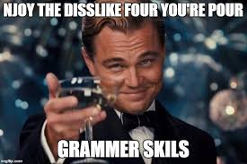 Correct Grammar Meme - the people who correct your grammar be like imgflip