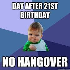 21 Birthday Meme - day after 21st birthday no hangover success kid quickmeme