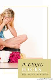 10 Space Saving Tips For by Packing Hacks Space Saving Tips For Packing