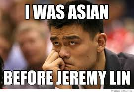 Jao Ming Meme - i was asian before jeremy lin weknowmemes