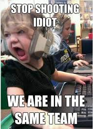 Idiot Memes - stop meme stop shooting idiot we are in the same team picsmine