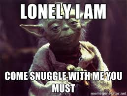 Snuggle Meme - lonely memes image memes at relatably com
