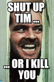 Tim Meme - shut up tim heres johnny meme on memegen