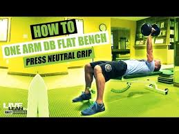 Flat Db Bench How To Do A One Arm Dumbbell Flat Bench Press With Neutral Grip