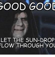 Sun Drop Meme - good goog let the sun drop flow through you sun meme on me me