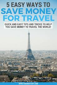 5 easy ways to save money for travel faraway lucy