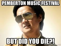 Music Festival Meme - pemberton music festival but did you die ken jeong condescending