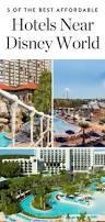 The Hotel Creates A Virtual by Best 25 Hotels Near Disney World Ideas On Pinterest Disney