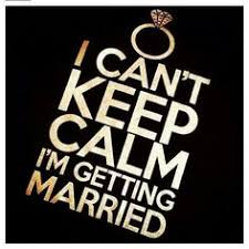 wedding quotes keep calm i can t keep calm i m getting married in 2 months quotes from