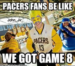 Pacers Meme - meme of the day pacers fans excited about game 8