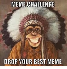 Challenge Meme Meme Challenge Drop Your Best Meme Meme On Sizzle