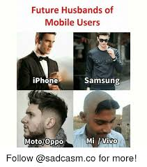 Mobile Memes - future husbands of mobile users iphone samsung motooppo vivo follow