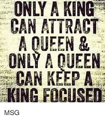 King And Queen Memes - only a king can attract a queen only a queen can keepa king
