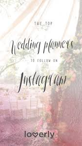 Wedding Planners The Top 25 Wedding Planners To Follow On Instagram
