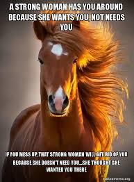 Strong Woman Meme - a strong woman has you around because she wants you not needs you