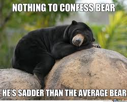 Confession Bear Meme - nothing to confess bear by likeaboss meme center