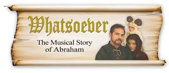 whatsoever u2014 the musical story of abraham zion theatricals