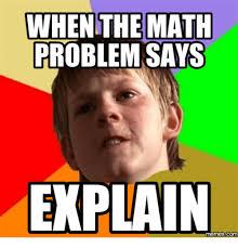 Maths Memes - when the math problem says explain memes maths meme on me me