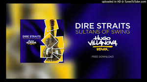 the sultan of swing dire straits sultans of swing hugo villanova remix