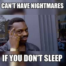 Can T Sleep Meme - meme maker cant have nightmares if you dont sleep